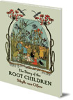 The Story of the Root Children: Mini Edition