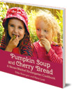 Pumpkin Soup and Cherry Bread: A Steiner-Waldorf Kindergarten Cookbook