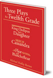 Three Plays for Twelfth Grade: King Oedipus Had a Daughter; Cassandra; Flor and Blanchefleur