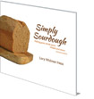 Simply Sourdough: Baking Great Wholegrain Breads and More